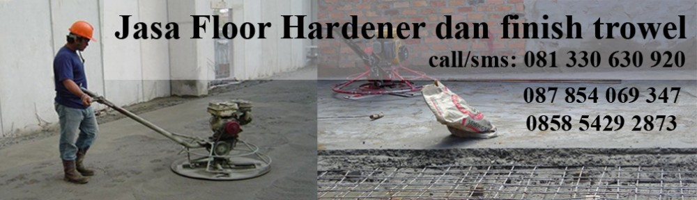 Jasa Finish Trowel – Jasa Floor Hardener – Jual Floor Hardener – Cutting Lantai Beton dan Sealant – Epoxy Coating Lantai – 081.330.630.920 atau 0858.5429.2873 atau 087.854.069.347 atau 088.217.089.974